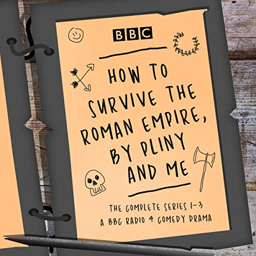 How to Survive the Roman Empire, by Pliny and Me: The Complete Series 1-3 Titelbild