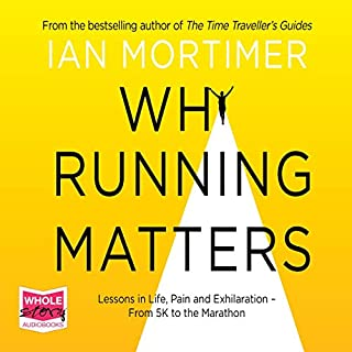 Why Running Matters                   By:                                                                                                                                 Ian Mortimer                               Narrated by:                                                                                                                                 Ian Mortimer                      Length: 8 hrs     3 ratings     Overall 4.7