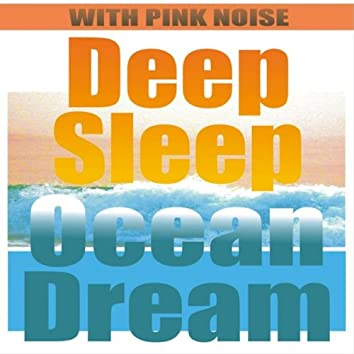 Deep Sleep Ocean Dream with Pink Noise Therapy