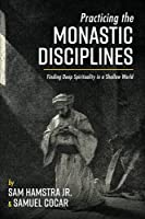 Practicing the Monastic Disciplines: Finding Deep Spirituality in a Shallow World