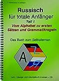 """Russisch für totale Anfänger Teil 1 Vom Alphabet zu ersten Sätzen und Grammatikregeln: (Das Buch beinhaltet die Lektionen 1 und 2 des Gesamtbuches """"Russisch für totale Anfänger""""+ MP3-CD)"""