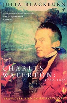 Charles Waterton 1782-1865: Traveller and Conservationist by [Julia Blackburn]
