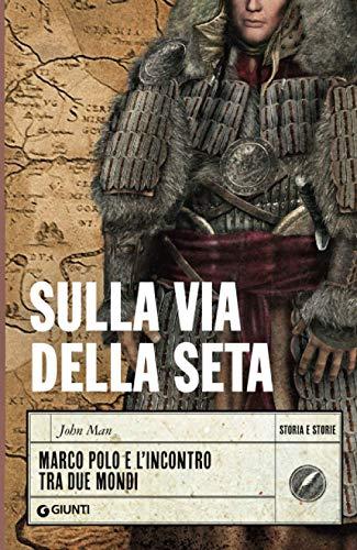 Sulla via della seta: Marco Polo e l'incontro tra due mondi