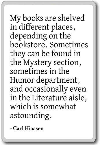 Mijn boeken staan op verschillende plaatsen, diepte. - Carl Hiaasen citaten koelkast magneet