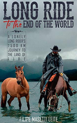 Long Ride to the End of the World: A Lonely Long Rider's 7,500 km Journey to the Land of Fire (Journey America Trilogy Book 2) (English Edition)
