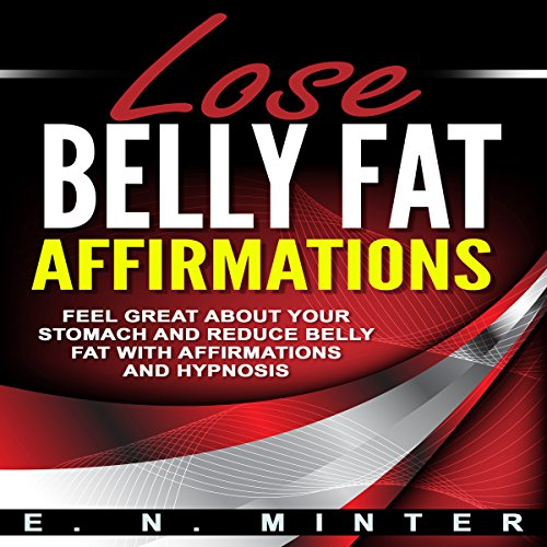 Lose Belly Fat Affirmations     Feel Great About Your Stomach and Reduce Belly Fat with Affirmations and Hypnosis              By:                                                                                                                                 E. N. Minter                               Narrated by:                                                                                                                                 InnerPeace Productions                      Length: 1 hr and 9 mins     1 rating     Overall 5.0