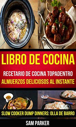 Libro De Cocina: Recetario de cocina topadentro: Almuerzos deliciosos al instante (Slow...