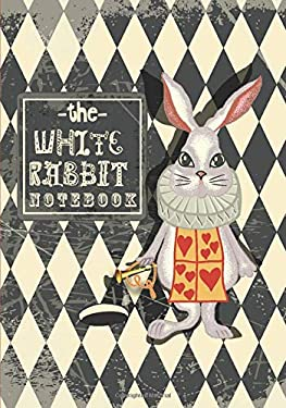 The White Rabbit Notebook: With Quotes from Lewis Carroll's Alice in Wonderland & Through the Looking-Glass Along with Other Quotes About Madness, ... Themed Gifts for Women and Teen Girls)