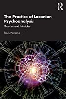 The Practice of Lacanian Psychoanalysis: Theories and Principles