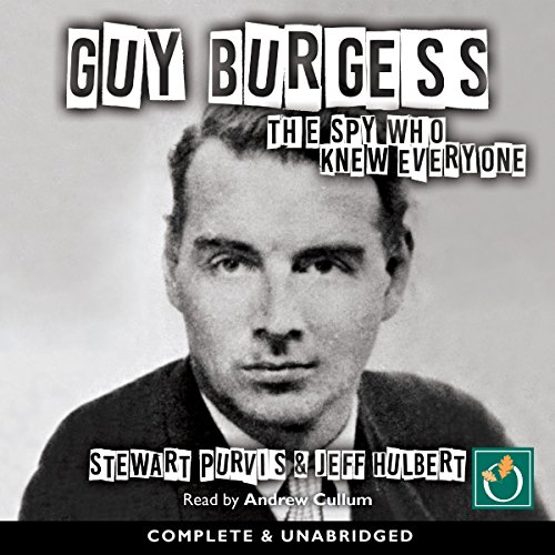 Guy Burgess     The Spy Who Knew Everyone              By:                                                                                                                                 Stewart Purvis,                                                                                        Jeff Hulbert                               Narrated by:                                                                                                                                 Andrew Cullum                      Length: 18 hrs and 4 mins     13 ratings     Overall 3.9