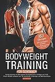 Bodyweight Training für Gewinner: Richtig trainieren mit dem eigenen Körpergewicht für Einsteiger und Profis. Effizient Muskeln aufbauen und Fett...