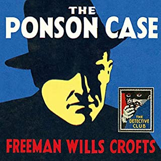 The Ponson Case                   By:                                                                                                                                 Freeman Wills Crofts                               Narrated by:                                                                                                                                 Stephen Critchlow                      Length: 8 hrs and 39 mins     56 ratings     Overall 4.2