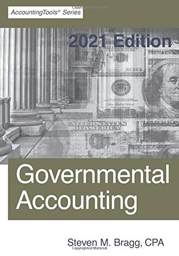 Compare Textbook Prices for Governmental Accounting: 2021 Edition  ISBN 9781642210583 by Bragg, Steven M.
