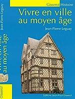 Vivre en ville au Moyen-Age de Jean-Pierre Leguay