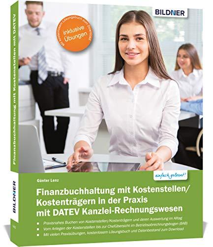 Finanzbuchhaltung mit Kostenstellen/Kostenträgern in der Praxis mit DATEV Kanzlei-Rechnungswesen: Das umfassende Lernbuch für Einsteiger