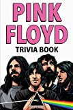 Pink Floyd Trivia Book: Uncover The Facts of One of The Greatest Bands in Rock N' Roll History!