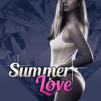 Summer Love – Chill Out Hits for Lovers, Chill Out For Boyfriend and Girfriend