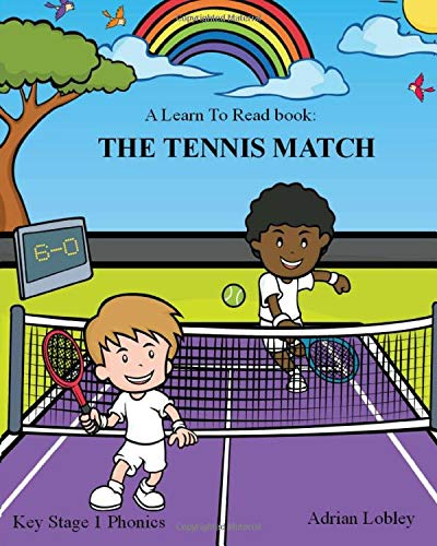 A Learn To Read book: The Tennis Match: A Key Stage 1 Phonics children's tennis adventure book. Assists with reading, writing and numeracy. Links school and home learning. (Match Books)