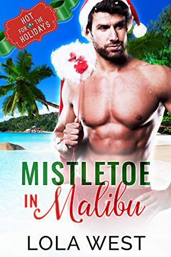 Mistletoe in Malibu : A Reverse Age Gap Christmas Story by [Lola West]