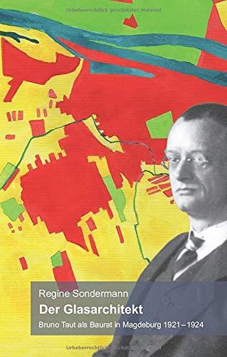 Der Glasarchitekt: Bruno Taut als Baurat in Magdeburg 1921 – 1924