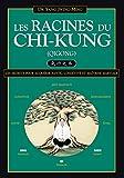 Les Racines du Chi-kung - Secrets pour acquérir santé, longévité et maîtrise martiale