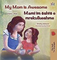 My Mom is Awesome (English Albanian Bilingual Book for Kids) (English Albanian Bilingual Collection)