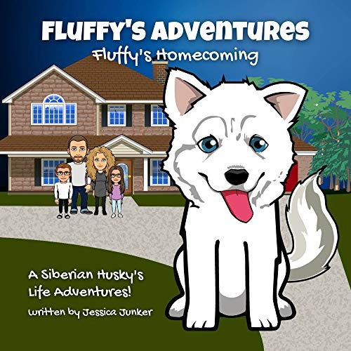 Fluffy's Adventures - Fluffy's Homecoming: A Siberian Husky's Life Adventures (Fluffy's Adventures...