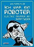 Ich war ein Roboter: Electric Drummer bei Kraftwerk (German Edition)