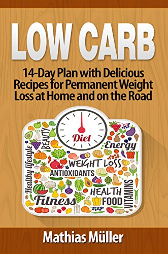Low Carb Recipes: 14-Day Plan with Delicious Recipes for Permanent Weight Loss at Home and on the Road by [Mathias Müller]