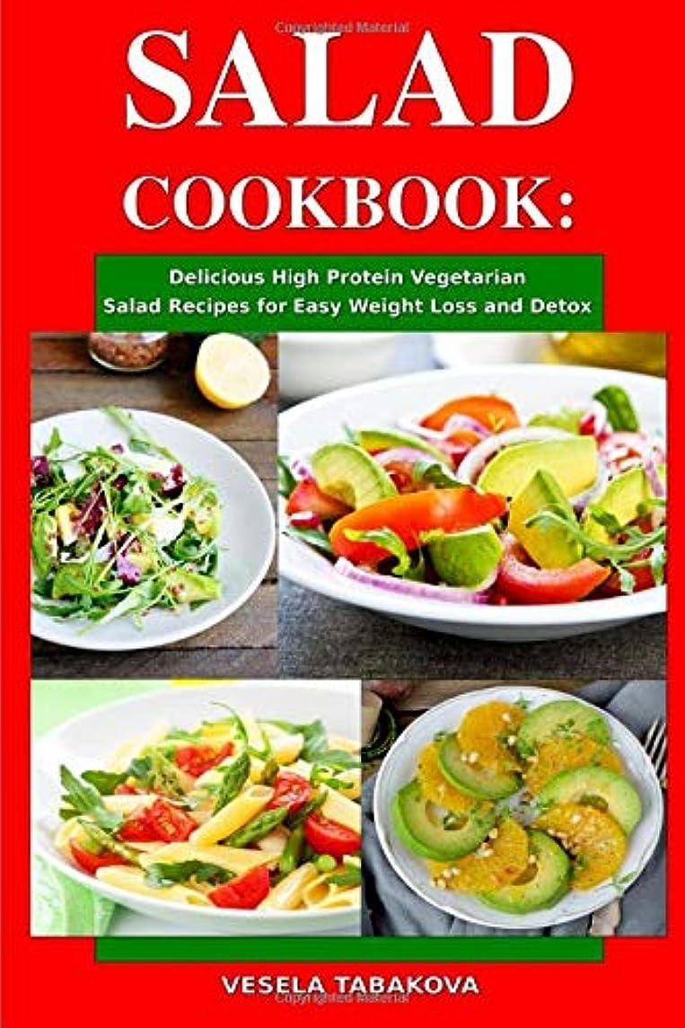 ロールセラフ強いますSalad Cookbook: Delicious High Protein Vegetarian Salad Recipes for Easy Weight Loss and Detox: Family Health and Fitness Books (Healthy Slimming Superfood Power Recipes)