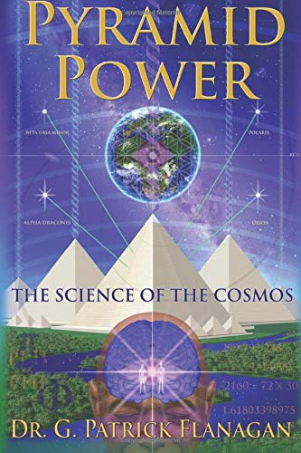 Pyramid Power: The Science of the Cosmos (The Flanagan Revelations) (Volume 1)