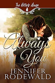 Always You: A Murphy Brothers Story (The Potter's House Books (Two) Book 5) by [Jennifer Rodewald, Potter's House Books (Two)]