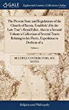 The Present State and Regulations of the Church of Russia. Establish'd by the Late Tsar's Royal Edict. Also in a Second Volume a Collection of Several ... Fleets, Expedition to Derbent of 2; Volume 2