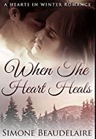 When The Heart Heals: Premium Hardcover Edition