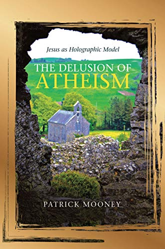 The Delusion of Atheism: Jesus as Holographic Model (English Edition)