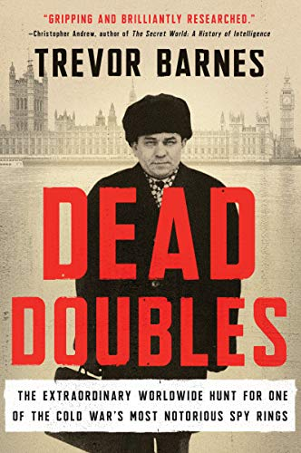 Dead Doubles: The Extraordinary Worldwide Hunt for One of the Cold War's Most Notorious Spy Ring