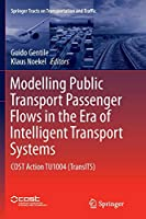 Modelling Public Transport Passenger Flows in the Era of Intelligent Transport Systems: COST Action TU1004 (TransITS) (Springer Tracts on Transportation and Traffic (10))