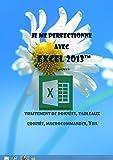 Je me perfectionne avec Excel 2013: Traitement de données, tableaux croisés, macros, vba (J'apprends à me servir de) (French Edition)