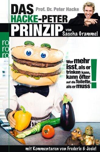 Prof. Dr. Peter Hacke. Das Hacke-Peter-Prinzip: Wer mehr isst, als er trinken kann, kann öfter auf die Toilette, als er muss! von Sascha Grammel (1. November 2012) Taschenbuch