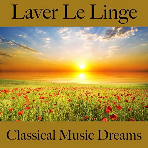 Laver Le Linge: Classical Music Dreams - La Meilleure Musique Pour Se Détendre