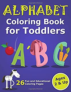 Alphabet Coloring Book for Toddlers 2 & Up: ABC Coloring Book Images and Letters, Gift for Boys & Girls, Ages 2, 3, and 4 Years Old (Abc Coloring Books for Preschoolers)