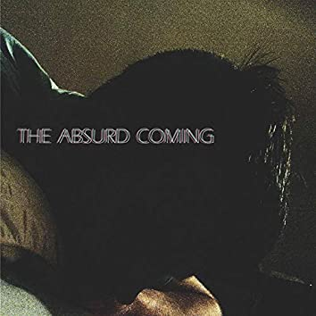 THE ABSURD COMING