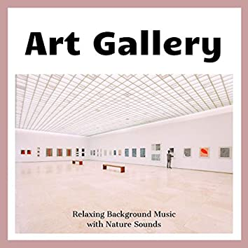 Art Gallery: Relaxing Background Music with Nature Sounds
