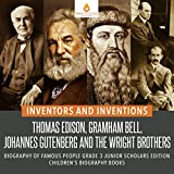 Inventors and Inventions : Thomas Edison, Gramham Bell, Johannes Gutenberg and the Wright Brothers | Biography of Famous People Grade 3 Junior Scholars ... Children's Biography Books (English Edition)