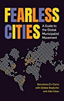Fearless Cities: A guide to the global municipalist movement