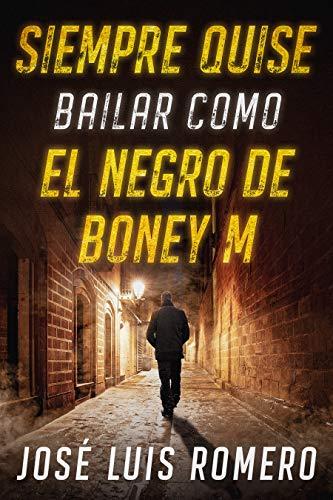 SIEMPRE QUISE BAILAR COMO EL NEGRO DE BONEY M: NOVELA NEGRA POLICÍACA (EVARISTO CONRADO nº 1)