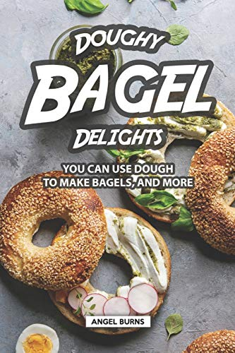 Doughy Bagel Delights: You Can Use Dough to Make Bagels, and More