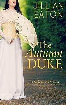 The Autumn Duke (A Duke for All Seasons Book 4) by [Jillian Eaton]
