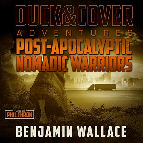 Post-Apocalyptic Nomadic Warriors     A Duck & Cover Adventure, Book 1              By:                                                                                                                                 Benjamin Wallace                               Narrated by:                                                                                                                                 Phil Thron                      Length: 6 hrs and 31 mins     224 ratings     Overall 4.4