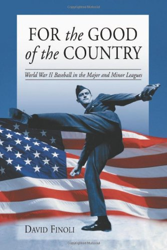 Finoli, D: For the Good of the Country: World War II Baseball in the Major and Minor Leagues